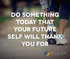 Motivational:  Do something today your future self will thank you for